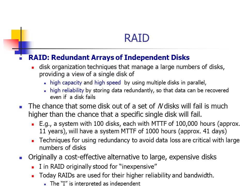 RAID RAID: Redundant Arrays of Independent Disks