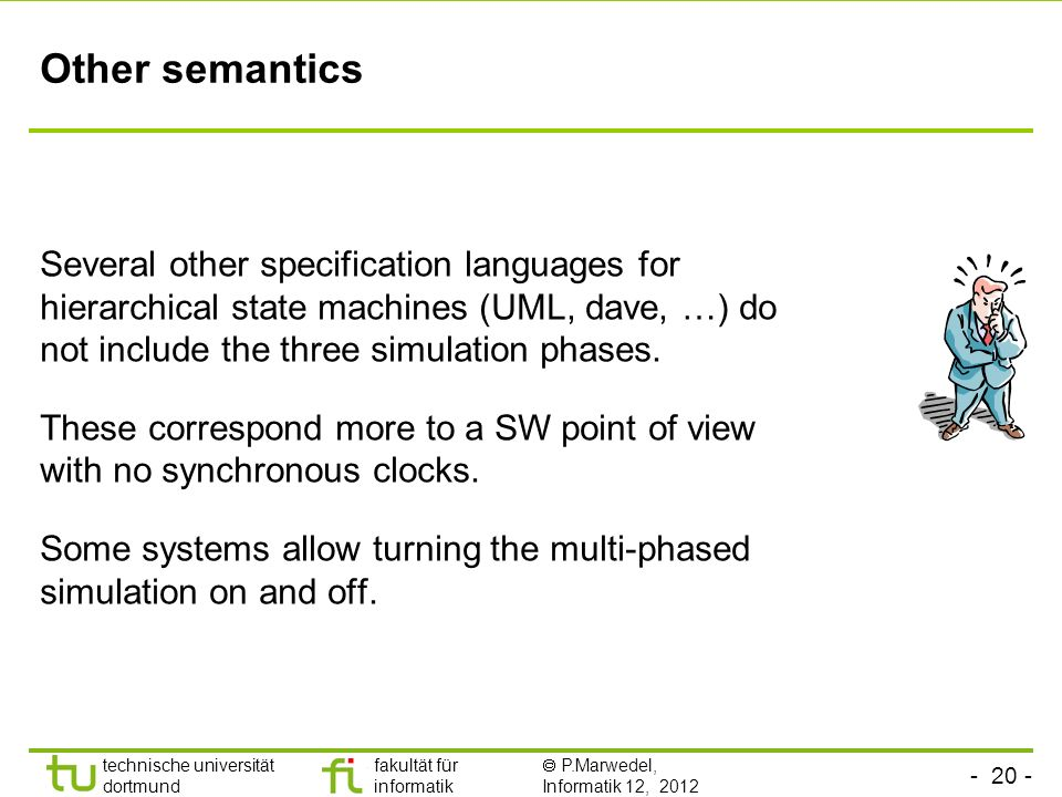 Other semantics Several other specification languages for hierarchical state machines (UML, dave, …) do not include the three simulation phases.