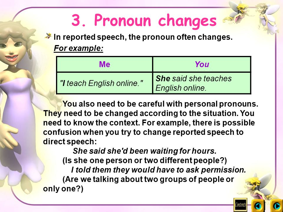 3. Pronoun changes In reported speech, the pronoun often changes.