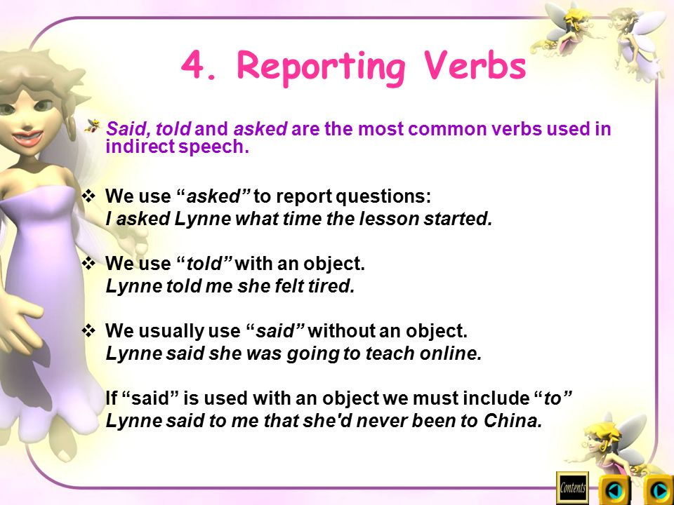 4. Reporting Verbs Said, told and asked are the most common verbs used in indirect speech. We use asked to report questions: