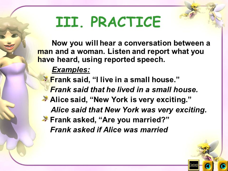 III. PRACTICE Examples: Frank said, I live in a small house.
