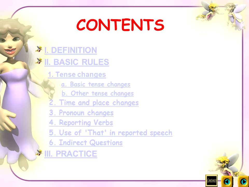 CONTENTS I. DEFINITION II. BASIC RULES 1. Tense changes III. PRACTICE