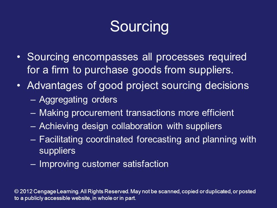 Sourcing Sourcing encompasses all processes required for a firm to purchase goods from suppliers. Advantages of good project sourcing decisions.