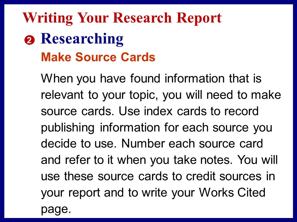 Researching Writing Your Research Report Make Source Cards
