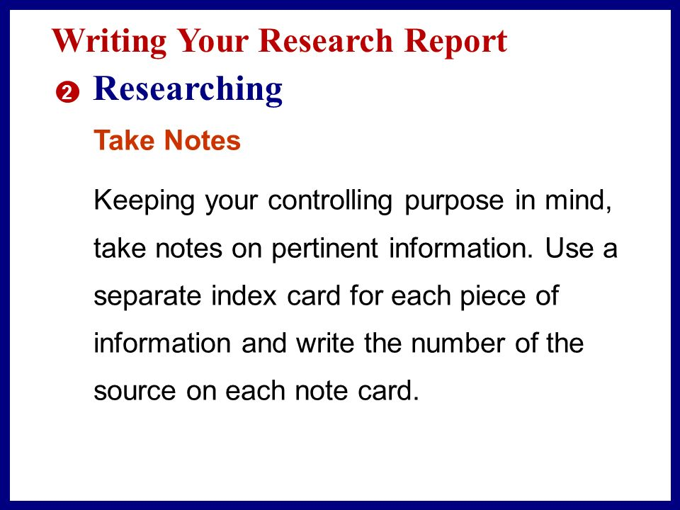 Researching Writing Your Research Report Take Notes