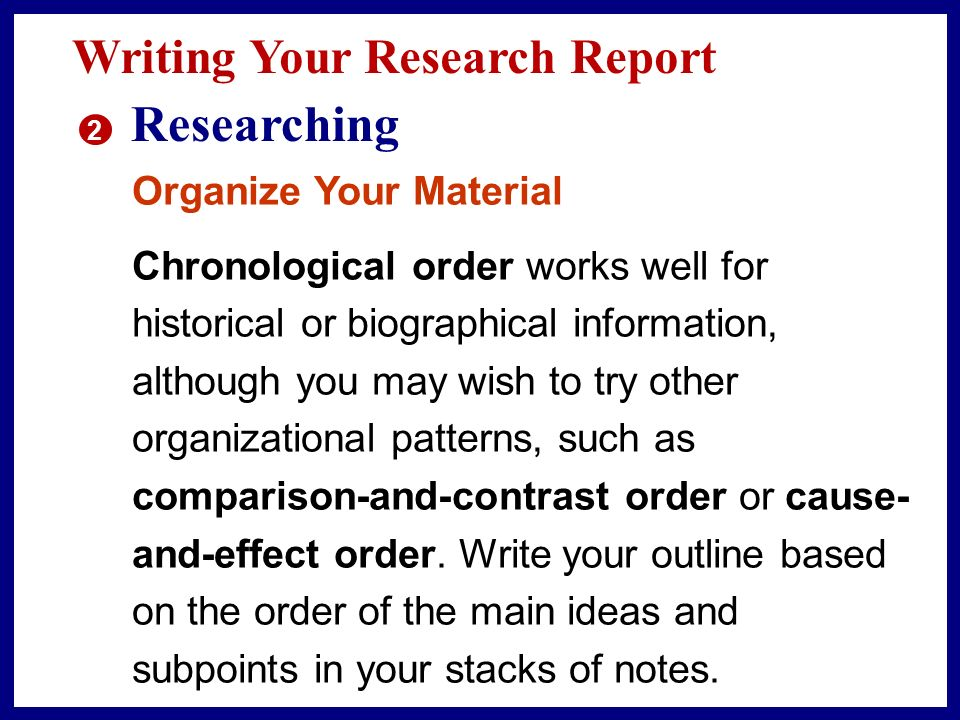 Researching Writing Your Research Report Organize Your Material