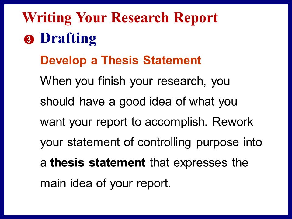 Drafting Writing Your Research Report Develop a Thesis Statement