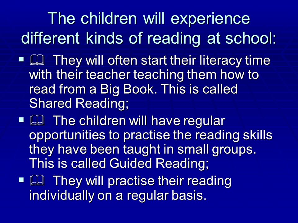 The children will experience different kinds of reading at school:
