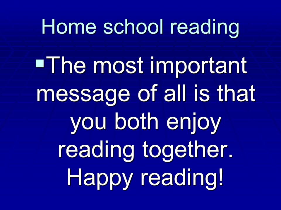 Home school reading The most important message of all is that you both enjoy reading together.