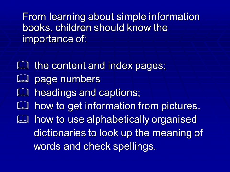 From learning about simple information books, children should know the importance of: