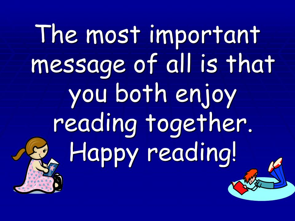 The most important message of all is that you both enjoy reading together. Happy reading!