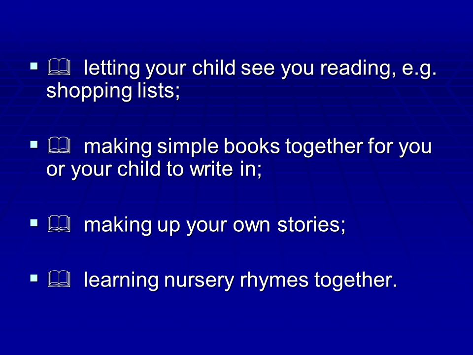  letting your child see you reading, e.g. shopping lists;