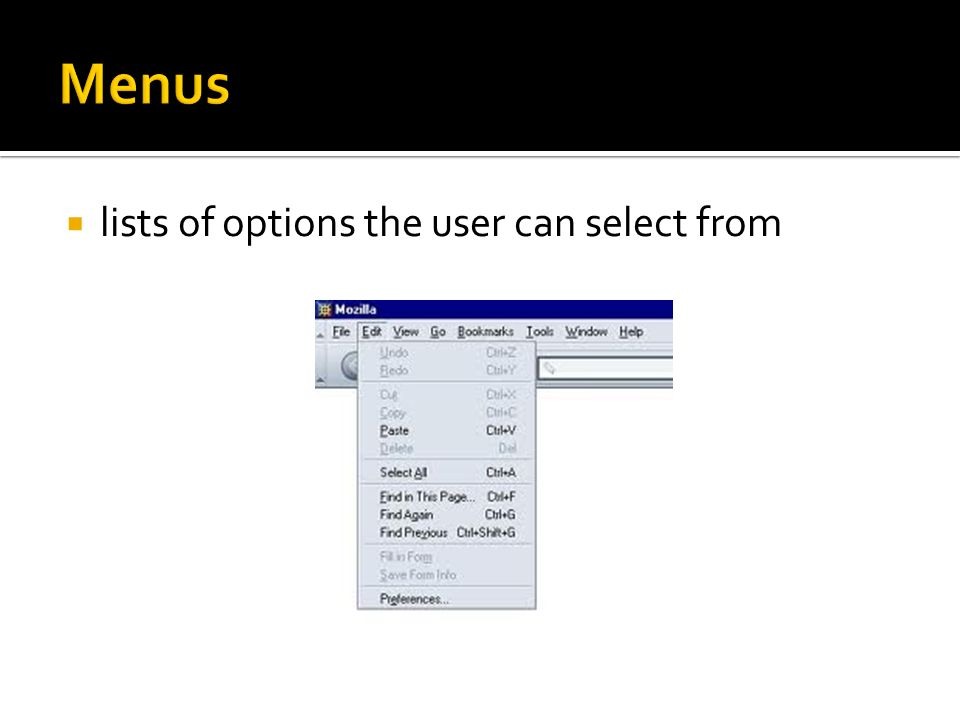 Menus lists of options the user can select from