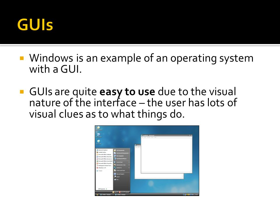 GUIs Windows is an example of an operating system with a GUI.