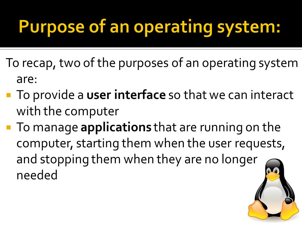 Purpose of an operating system: