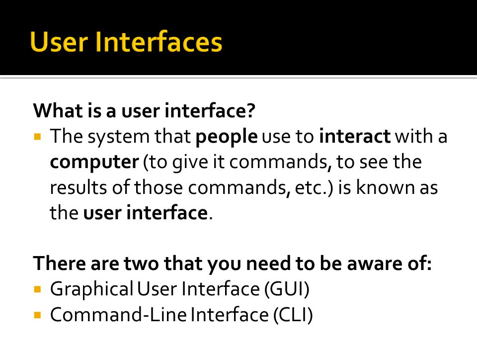 User Interfaces What is a user interface