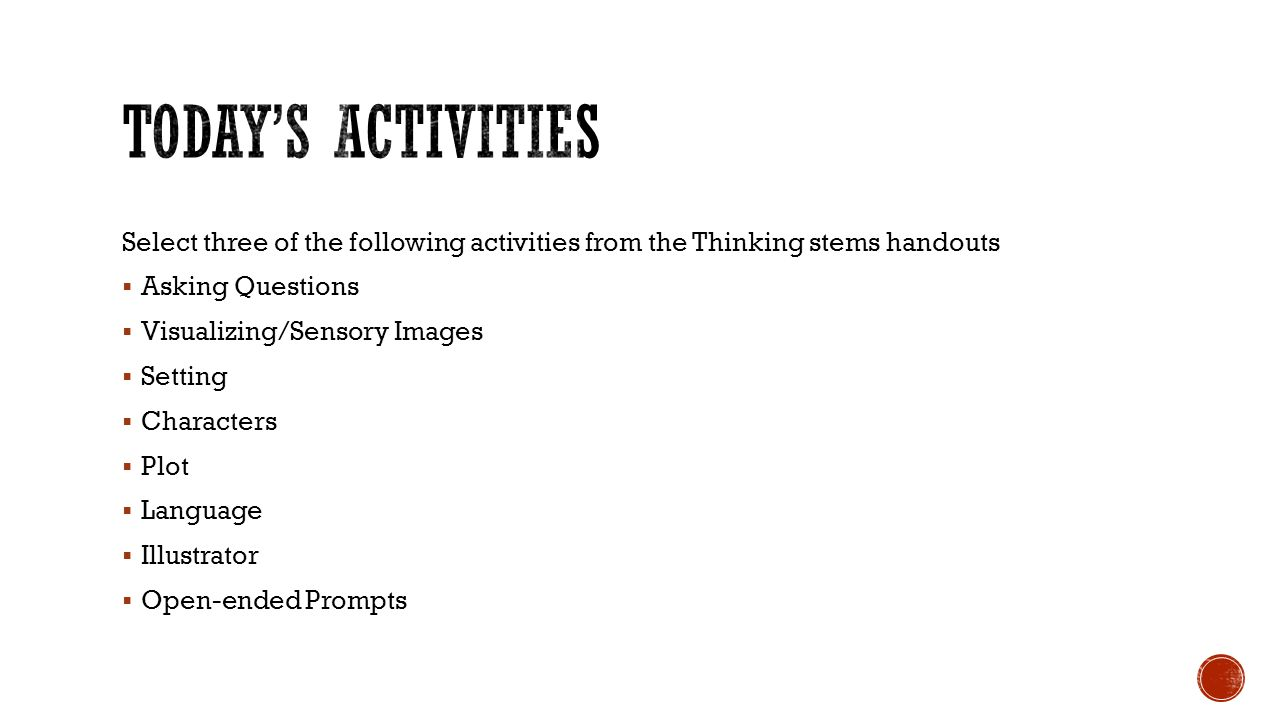 Today's activities Select three of the following activities from the Thinking stems handouts. Asking Questions.