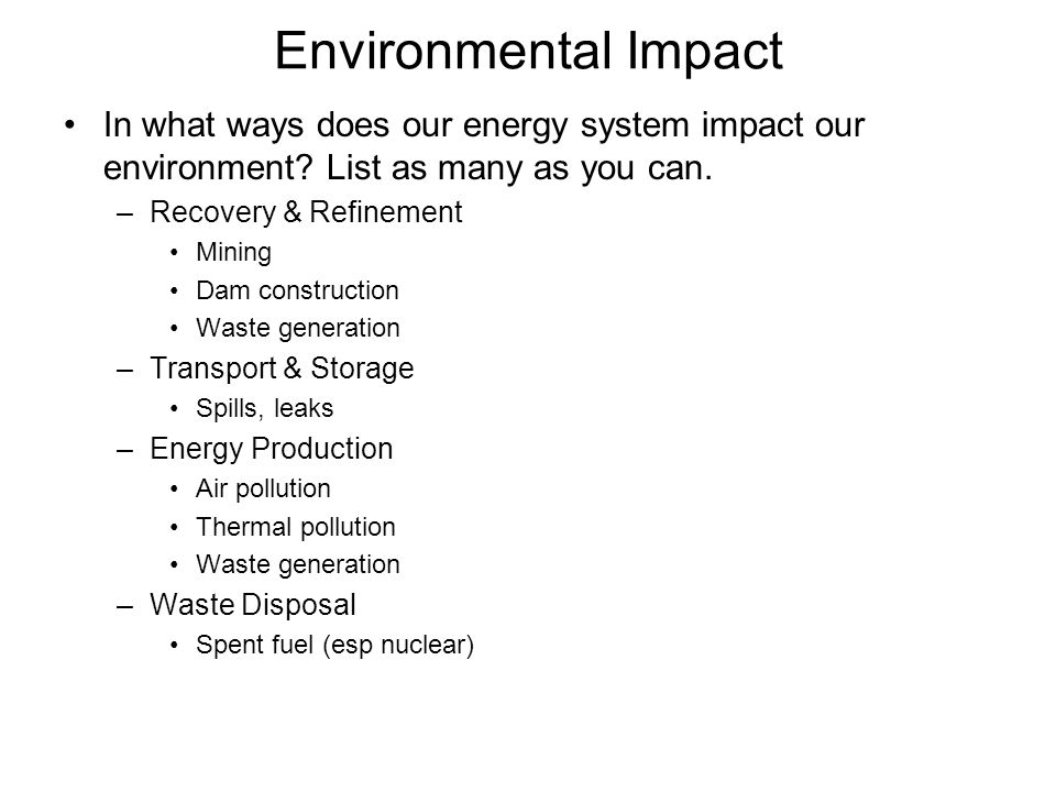 Environmental Impact In what ways does our energy system impact our environment List as many as you can.