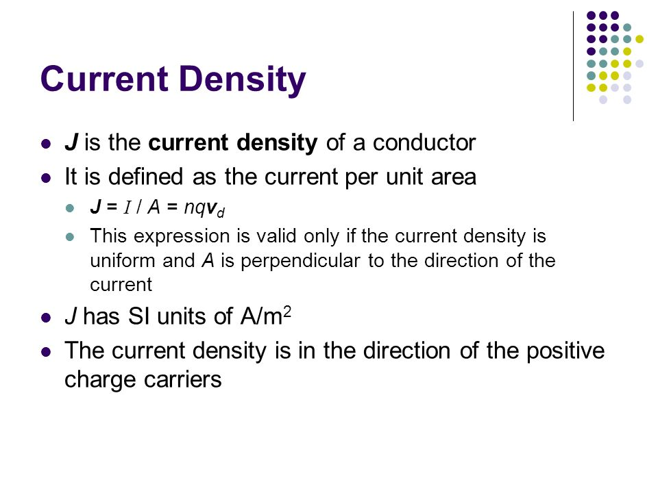 Current Density J is the current density of a conductor