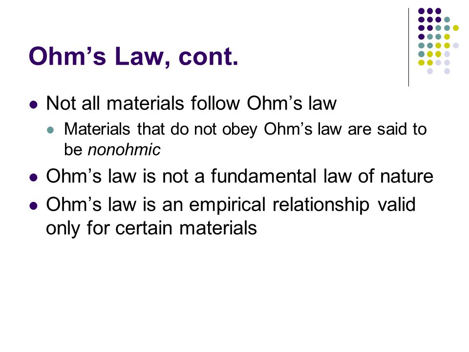 Ohm's Law, cont. Not all materials follow Ohm's law