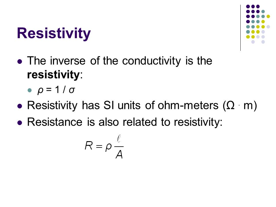Resistivity The inverse of the conductivity is the resistivity: