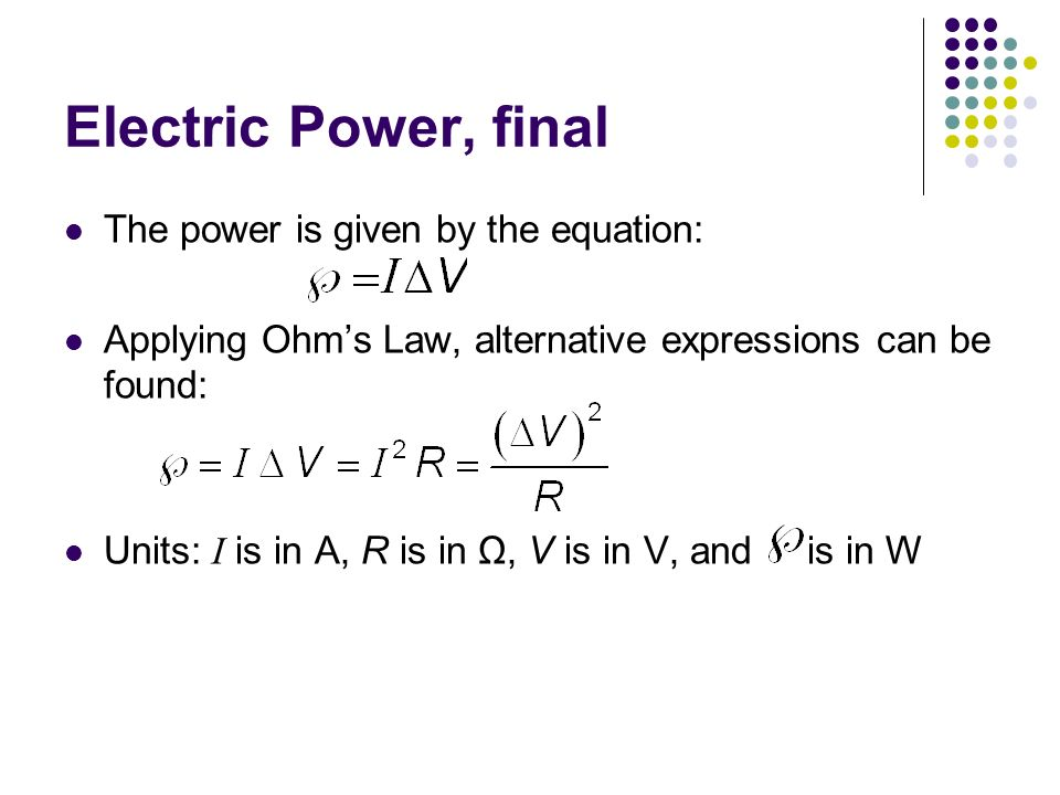 Electric Power, final The power is given by the equation: