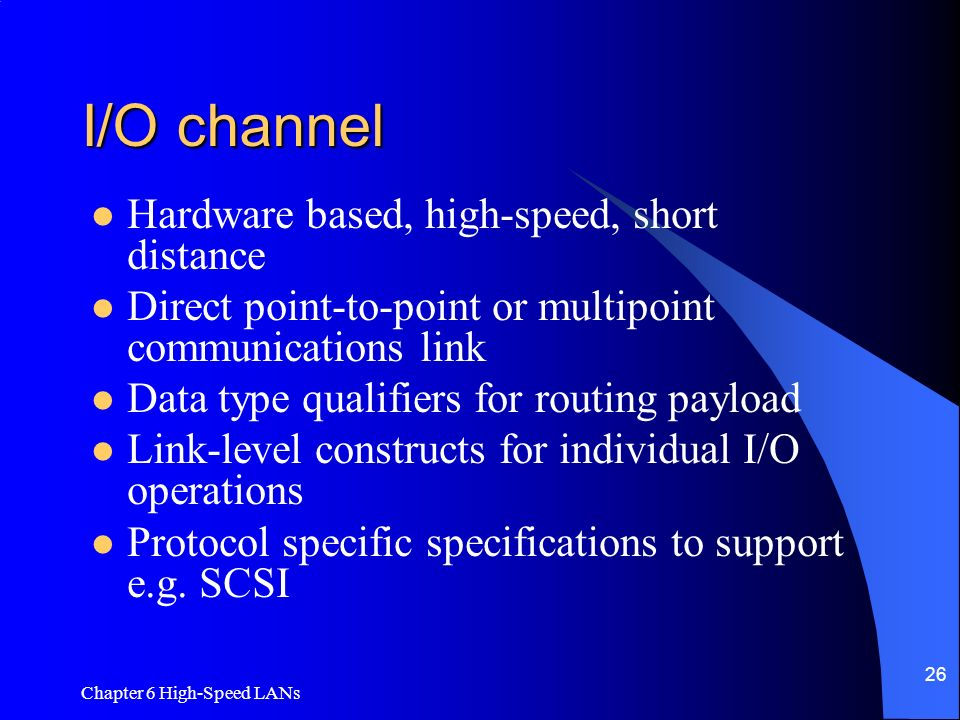 I/O channel Hardware based, high-speed, short distance