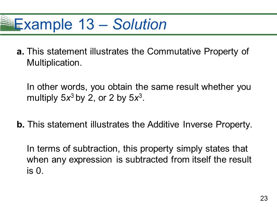 Example 13 – Solution a. This statement illustrates the Commutative Property of Multiplication.