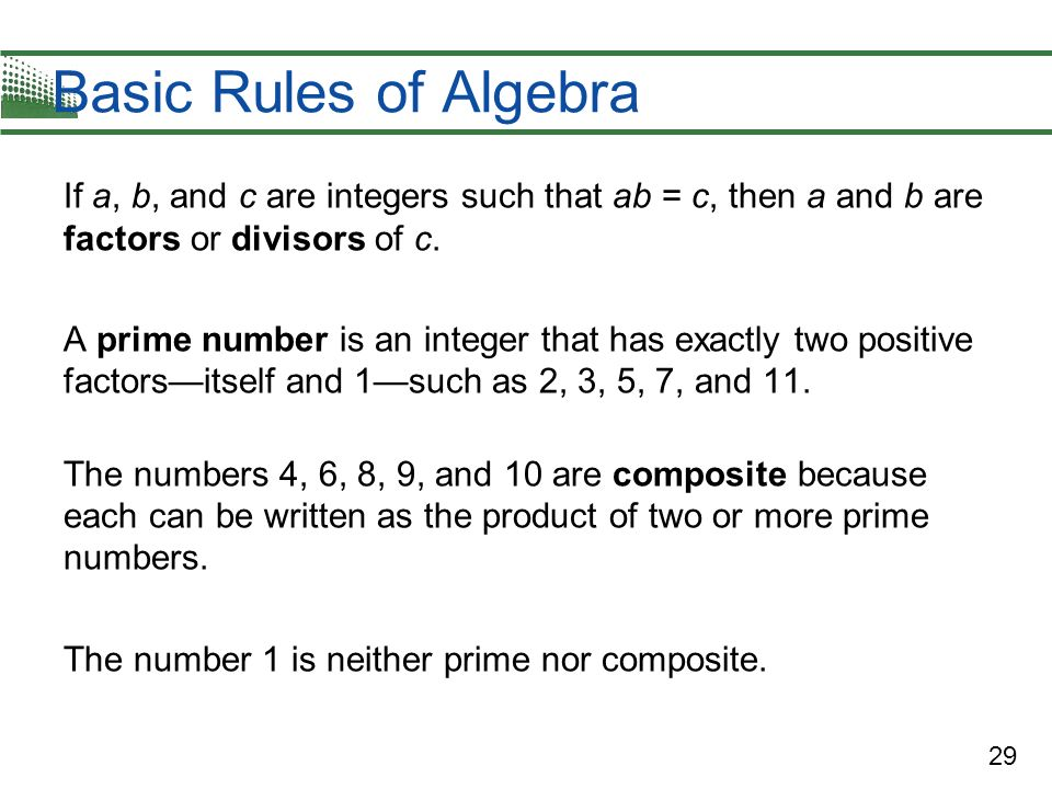 Basic Rules of Algebra If a, b, and c are integers such that ab = c, then a and b are factors or divisors of c.