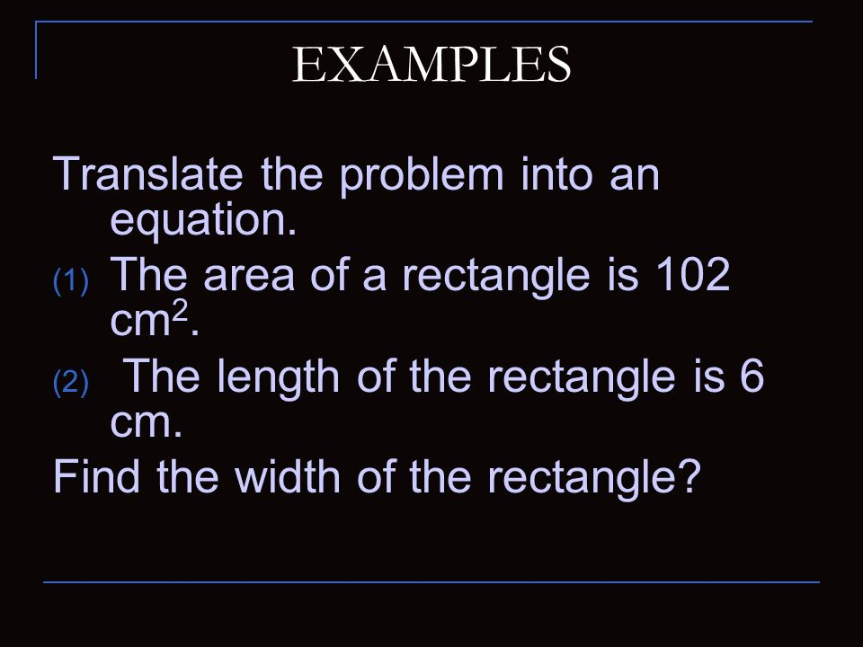 EXAMPLES Translate the problem into an equation.