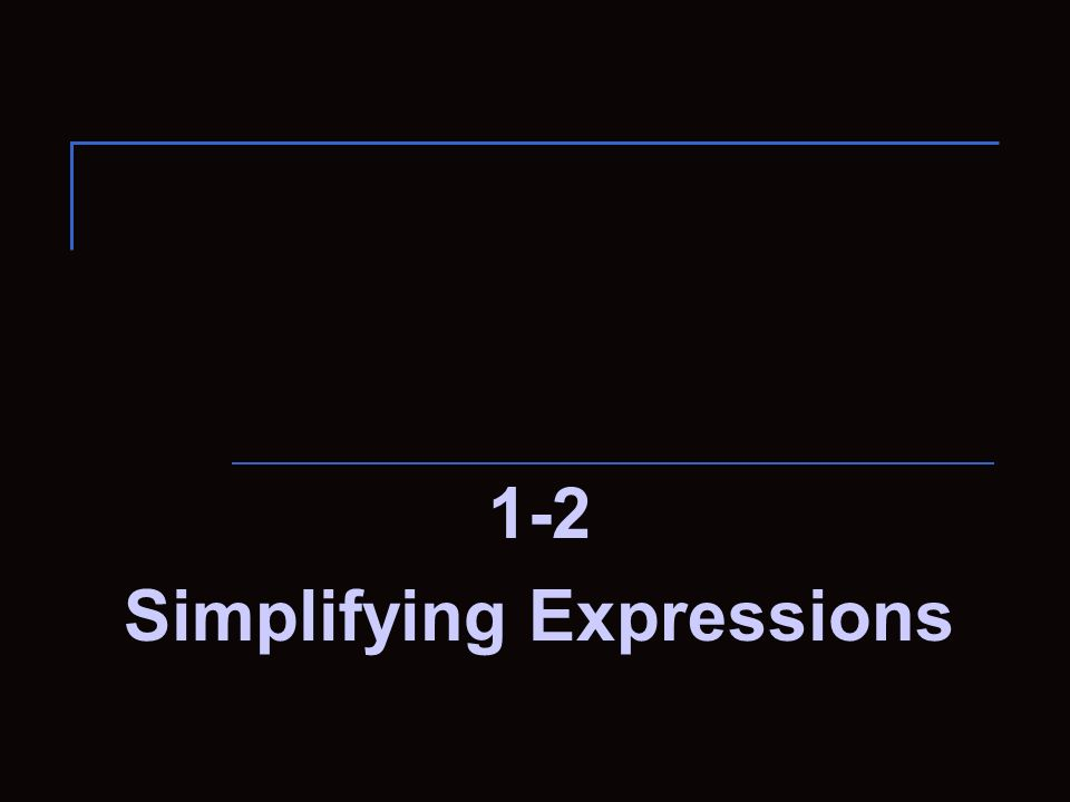 1-2 Simplifying Expressions