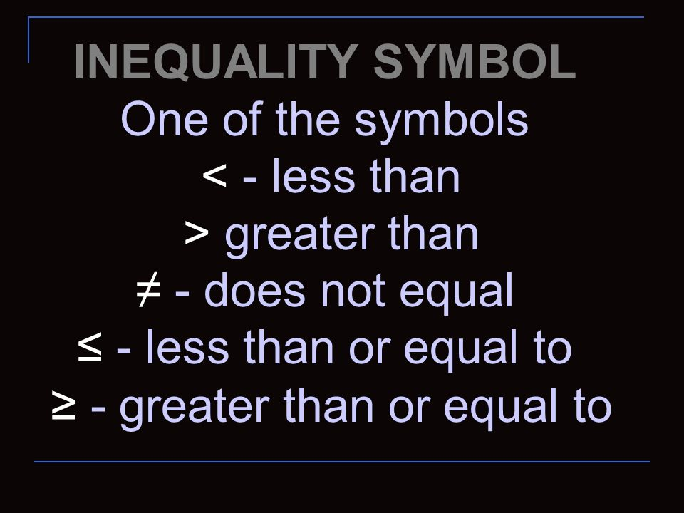 ≥ - greater than or equal to