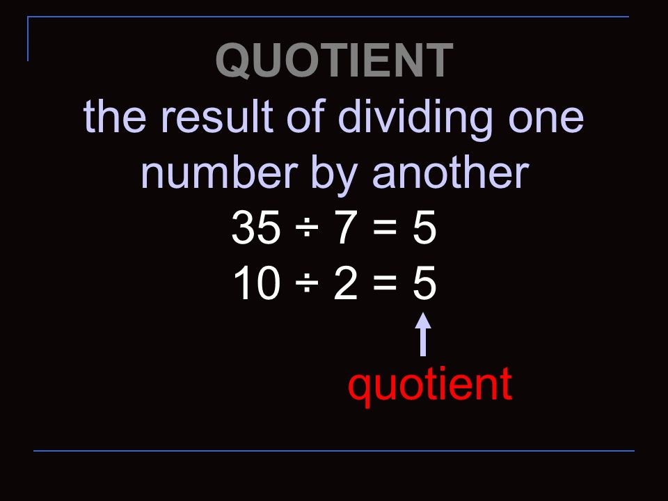 the result of dividing one number by another