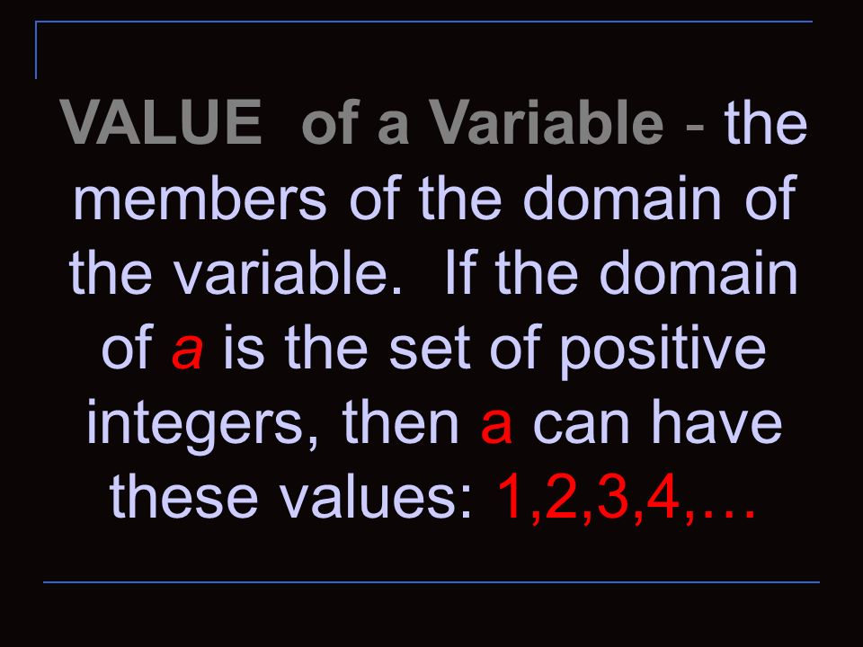 VALUE of a Variable - the members of the domain of the variable