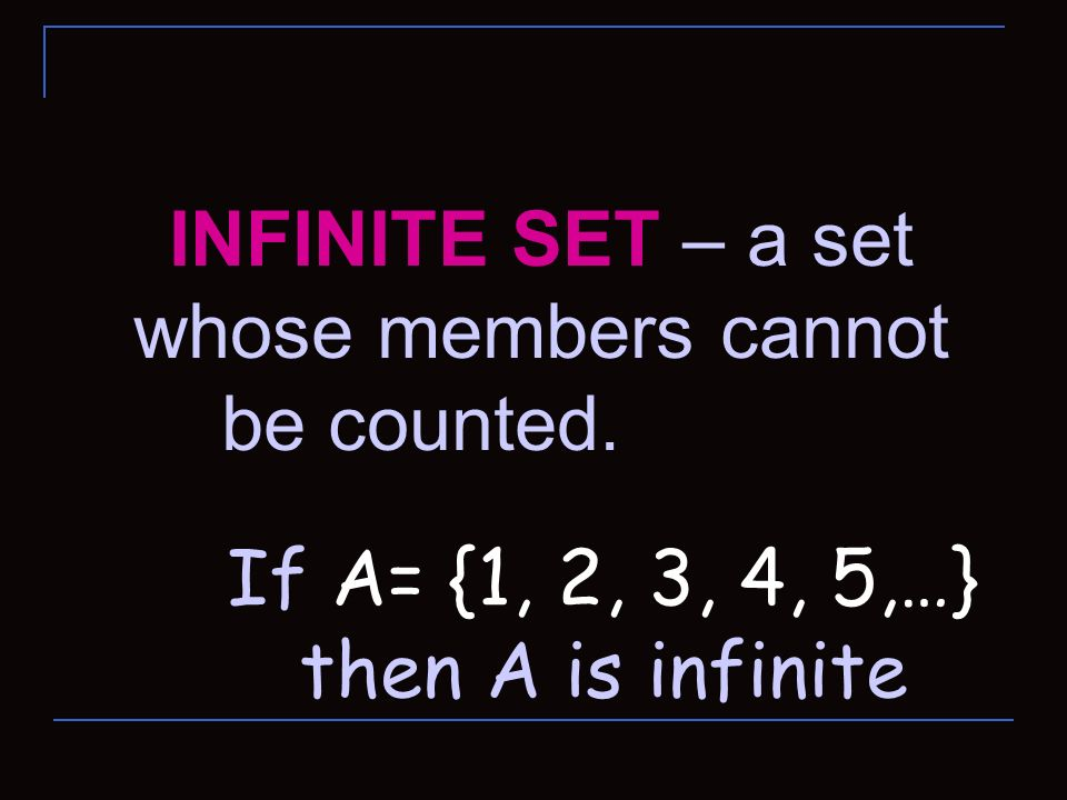 INFINITE SET – a set whose members cannot be counted.