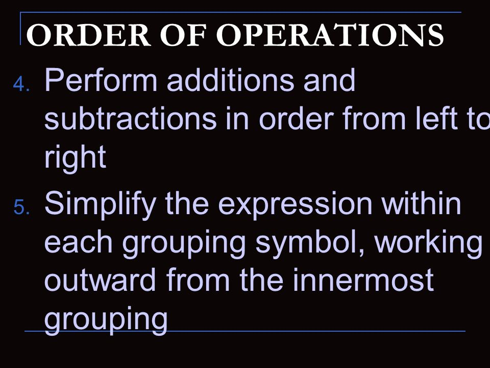ORDER OF OPERATIONS Perform additions and subtractions in order from left to right.