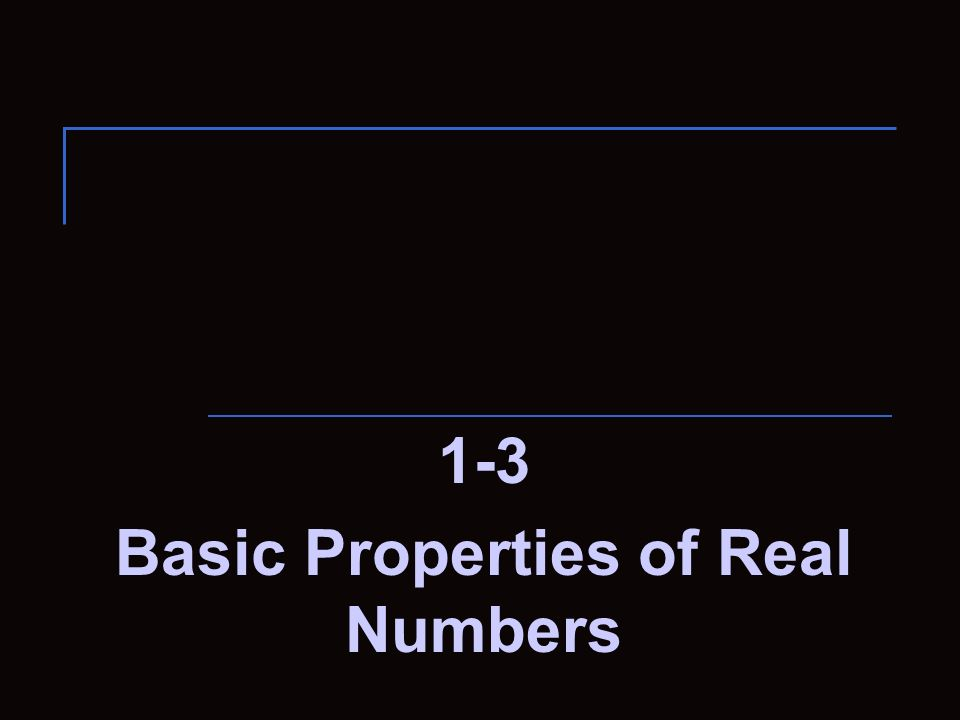 1-3 Basic Properties of Real Numbers