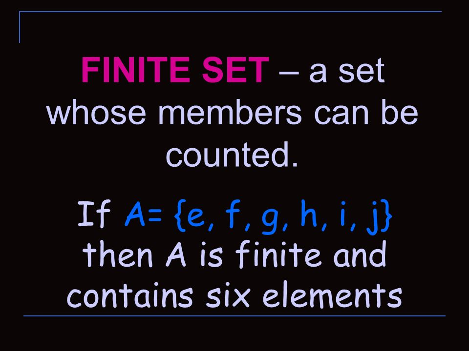 FINITE SET – a set whose members can be counted.