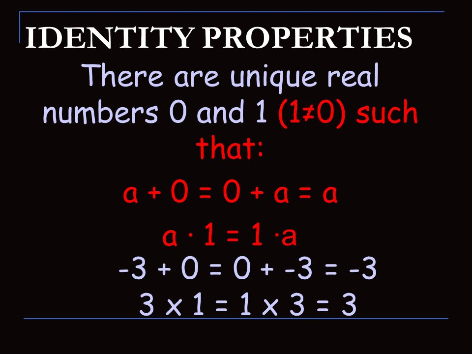 There are unique real numbers 0 and 1 (1≠0) such that: