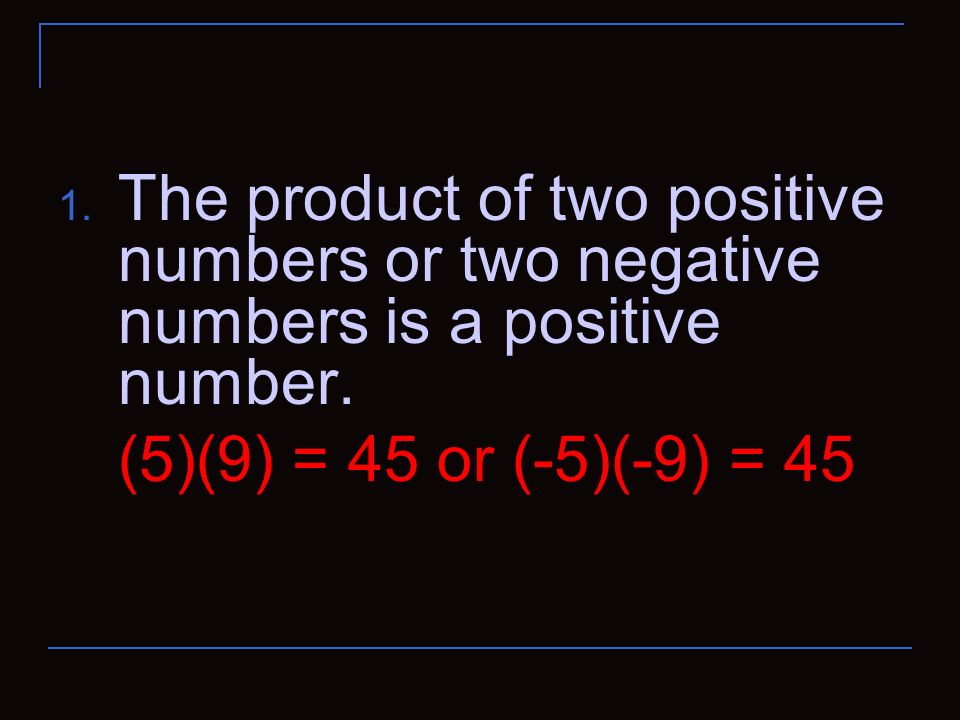 The product of two positive numbers or two negative numbers is a positive number.