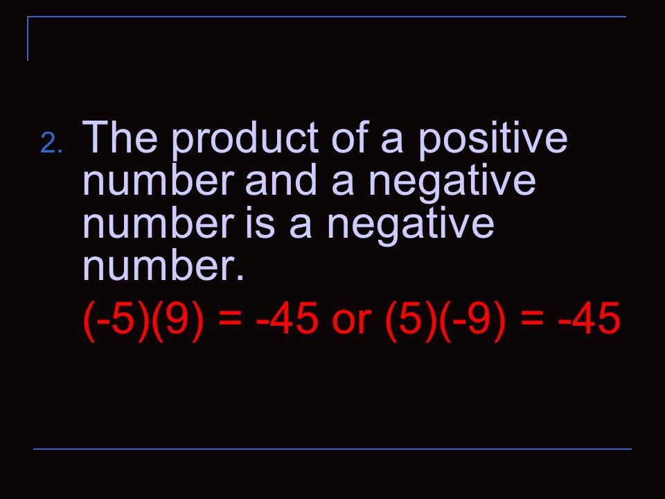 The product of a positive number and a negative number is a negative number.