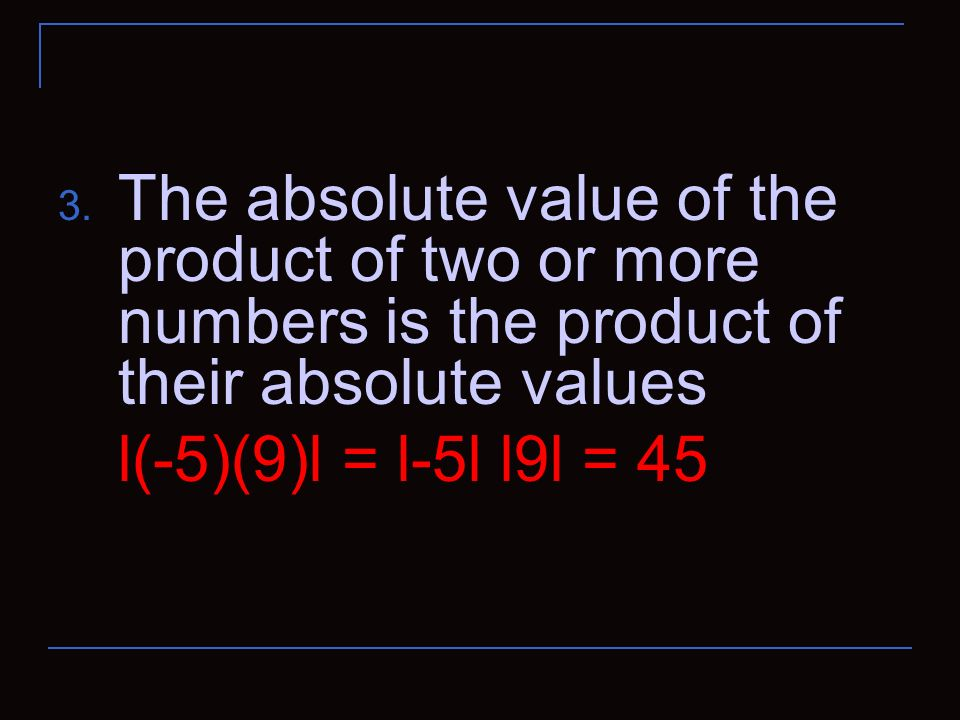 The absolute value of the product of two or more numbers is the product of their absolute values