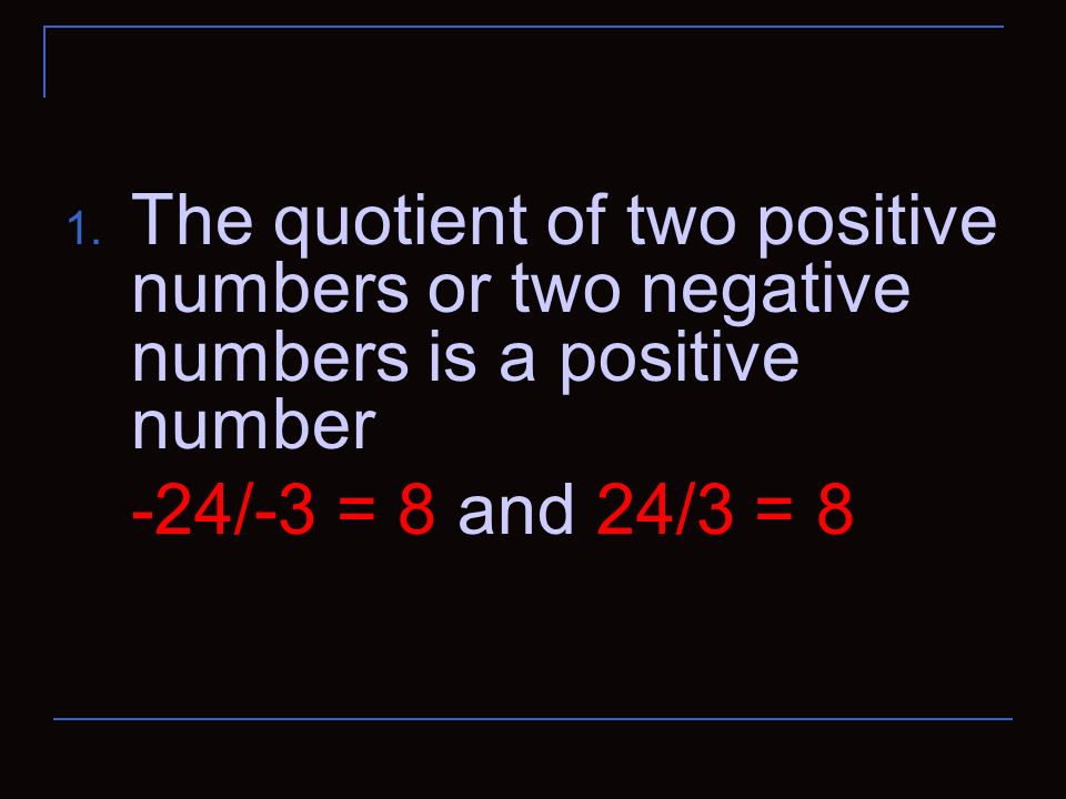The quotient of two positive numbers or two negative numbers is a positive number