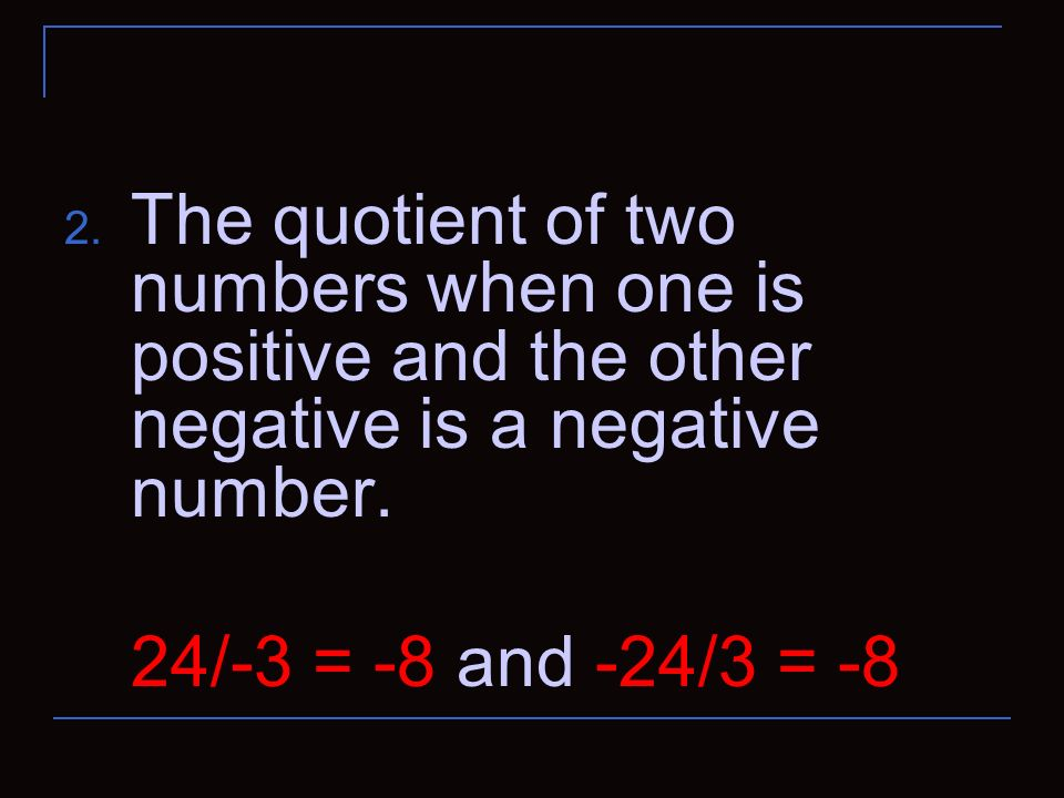 The quotient of two numbers when one is positive and the other negative is a negative number.