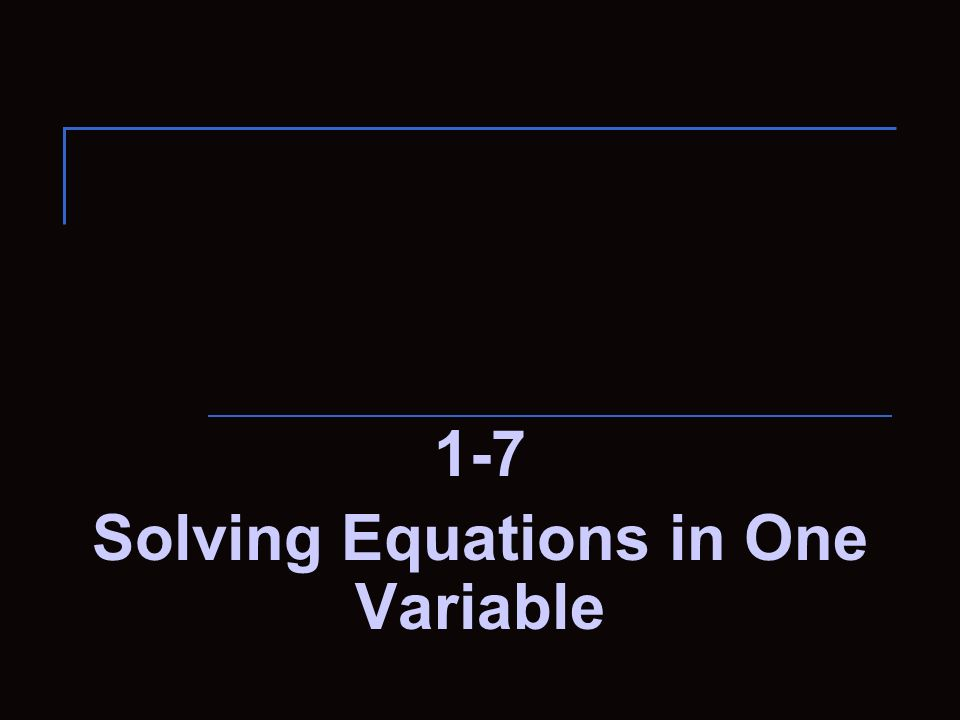 1-7 Solving Equations in One Variable
