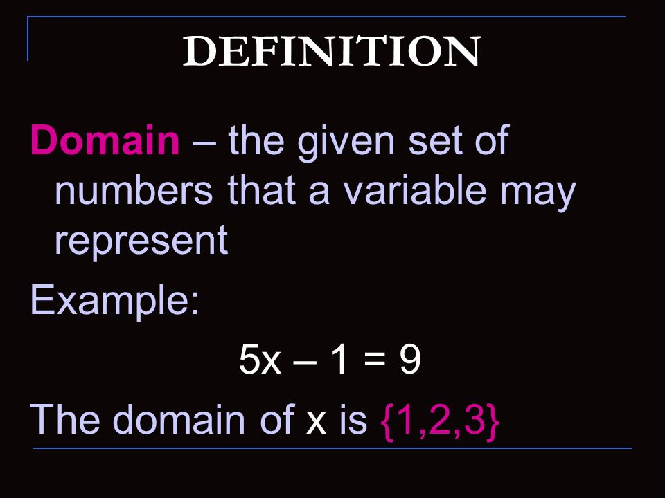 DEFINITION Domain – the given set of numbers that a variable may represent.