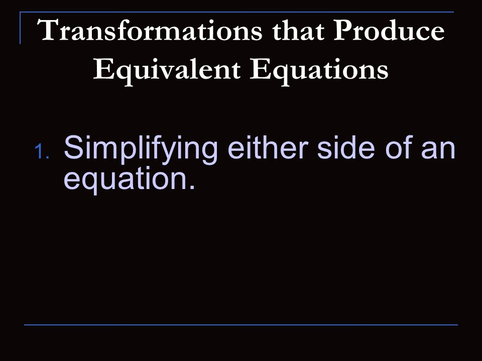 Transformations that Produce Equivalent Equations