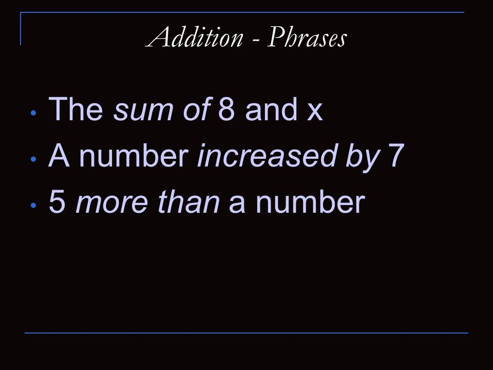 The sum of 8 and x A number increased by 7 5 more than a number