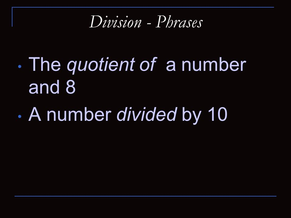 The quotient of a number and 8 A number divided by 10