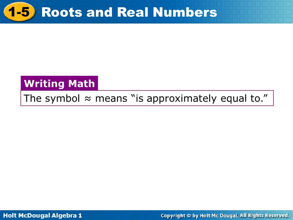 Writing Math The symbol ≈ means is approximately equal to.